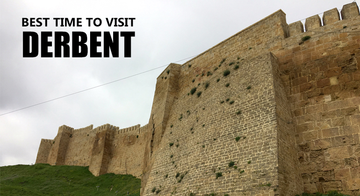 Best Time to Visit Derbent