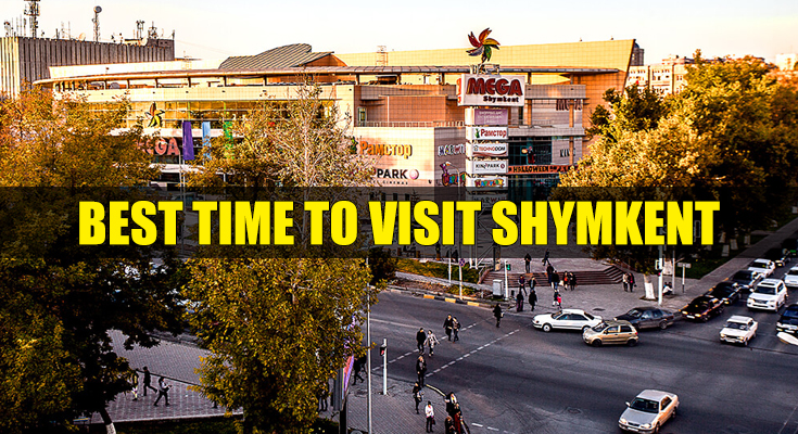 Best Time to Visit Shymkent